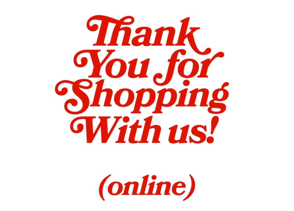 Thank you for shopping with us (online)!